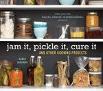 Jam it, Pickle it, Cure it : And 40 Other Kitchen Crafts - Karen Solomon