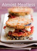 Almost Meatless : 60+ Recipes That are Better for Your Health, Better for the Planet - Joy Manning