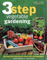 3-step Vegetable Gardening : The Quick and Easy Way to Grow Fruit and Vegetables - Steve Mercer