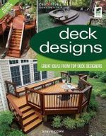 Deck Designs : 3rd Edition - Great Design Ideas from Top Deck Designers - Steve Cory