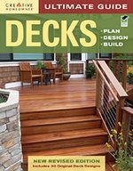Ultimate Guide: Decks : Plan, Design, Build - Creative Homeowner