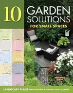 Landscaping Solutions for Small Spaces : 10 Smart Plans for Designing and Planting Small Gardens - Ann-Marie Powell