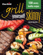 Grill Yourself Skinny : 130 savory, healthy recipes - Heidi Skolnik