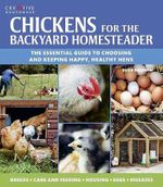 Chickens for the Backyard Homesteader : The Essential Guide to Choosing and Keeping Happy, Healthy Hens - Suzie Baldwin
