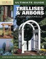 Ultimate Guide: Trellises & Arbors : Plan, Design, Build - Bill Hylton
