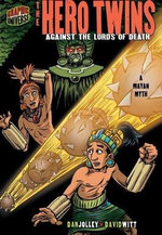The Hero Twins : Against the Lords of Death: A Mayan Myth - Dan Jolley