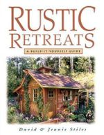 Rustic Retreats : A Build-it-yourself Guide - David Stiles
