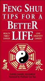 Feng Shui Tips for a Better Life : Wealth, Family, Career, Love, Creativity, Health - David Daniel Kennedy