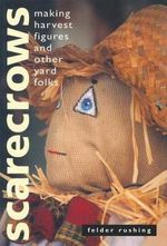 Scarecrows : Making Harvest Figures and Other Yard Folks - Felder Rushing