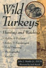 Wild Turkeys : Hunting and Watching - John J. Mettler