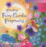 Creating Fairy Garden Fragrances : The Spirit of Aromatherapy - Linda Gannon