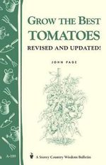 Grow the Best Tomatoes : Storey Country Wisdom Bulletin, A-189 - John Page