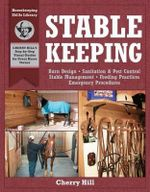 Stablekeeping : A Visual Guide to Safe and Healthy Horsekeeping - Cherry Hill