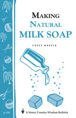 Making Natural Milk Soap : Storey's Country Wisdom Bulletin A-199 - Casey Makela