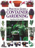 The Practical Guide to Container Gardening - Susan Berry