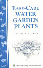 Easy-Care Water Garden Plants : Storey Country Wisdom Bulletin, A-236 - Charles W. G. Smith