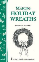 Making Holiday Wreaths : Storey's Country Wisdom Bulletin A-262 - Juliette M Rogers
