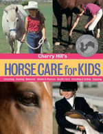 Cherry Hill's Horse Care for Kids : Grooming, Feeding, Behavior, Stable and Pasture, Health Care, Handling and Safety, Enjoying - Cherry Hill