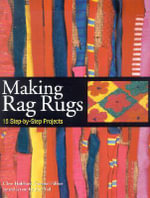 Making Rag Rugs : 15 Step-by-Step Projects - Clare Hubbard
