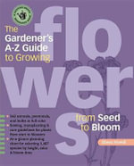 The Gardener's A-Z Guide to Growing Flowers from Seed to Bloom - Eileen Powell