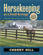 Horsekeeping on a Small Acreage : Designing and Managing Your Equine Facilities - Cherry Hill