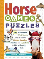 Kids Book of Horse Games and Puzzle : 102 Brainteasers, Word Games, Jokes & Riddles, Picture Puzzles, Matches & Logic Tests for Horse-Loving Kids - C Littlefield