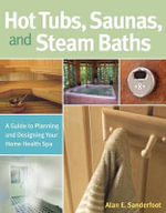 A Guide to Hot Tubs, Saunas and Steam Baths - Alan E. Sanderfoot