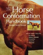 The Horse Conformation Handbook : Sensible Advice, Quick Fixes, and Time-Tested Wisd... - Heather Smith Thomas