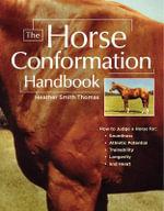 The Horse Conformation Handbook - Heather Smith Thomas