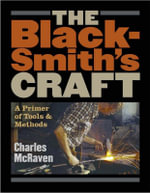 The Blacksmith's Craft : A Primer of Tools and Methods - Charles McRaven