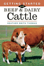 Getting Started with Beef and Dairy Cattle - Heather Smith Thomas