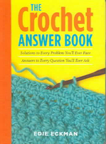 The Crochet Answer Book : Solutions to Every Problem You'll Ever Face : Answers to Every Question You'll Ever Ask - Edie Eckman