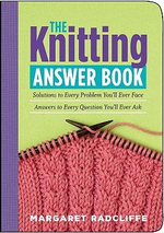 The Knitting Answer Book : Solutions to Every Problem You'll Ever Face - Answers to Every Question You'll Ever Ask - Margaret Radcliffe