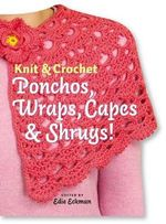Knit and Crochet Ponchos, Wraps, Capes and Shrugs! : 18 Family-friendly Designs in a Variety of Sizes - Edie Eckman
