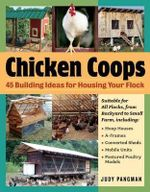 Chicken Coops : 45 Building Plans for Housing Your Flock - Judy Pangman