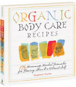Organic Body Care Recipes : 175 Homemade Herbal Formulas for Glowing Skin and a Vibrant Self - Stephanie Tourles