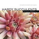 Hardy Succulents : Tough Plants for Every Climate - Gwen Moore Kelaidis