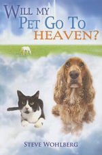 Will My Pet Go to Heaven? - Steve Wohlberg