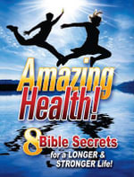 Amazing Health Facts! : 8 Bible Secrets for a Longer & Stronger Life! - Amazing Facts