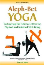 Aleph Bet-yoga : Embodying the Hebrew Letters for Physical and Spiritual Well-being - Steven Rapp