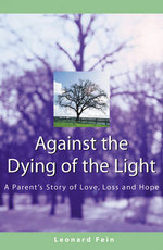 Against the Dying of the Light : A Parent's Story of Love, Loss and Hope - Leonard Fein