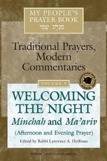 My People's Prayer Book: Welcoming the Night - Minchah and Ma'ariv (afternoon and Evening Prayer) v. 9 : Traditional Prayers, Modern Commentaries