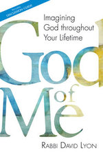 God of Me : Imagining God Throughout Your Lifetime - Rabbi David Lyon