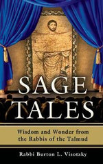 Sage Tales : Wisdom and Wonder from the Rabbis of the Talmud - Rabbi Burton L. Visotzky