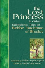 Lost Princess : And Other Kabbalistic Tales of Rebbe Nachman of Breslov - Aryeh Kaplan