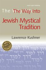 The Way Into Jewish Mystical Tradition - Lawrence Kushner