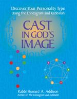 Cast in God's Image : Discover Your Personality Type Using the Enneagram and Kabbalah - Howard A. Addison