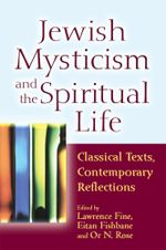 Jewish Mysticism and the Spiritual Life : Classical Texts, Contemporary Reflections