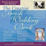 The Creative Jewish Wedding Book : A Hands-On Guide to New & Old Traditions, Ceremonies & Celebrations - Gabrielle Kaplan-Mayer