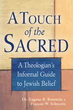 A Touch of the Sacred : A Theologian's Informal Guide to Jewish Belief - Eugene B., Dr. Borowitz